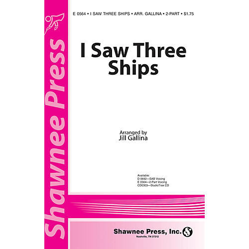 Shawnee Press I Saw Three Ships 2-Part arranged by Jill Gallina