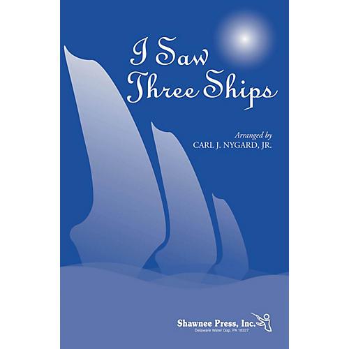 Shawnee Press I Saw Three Ships 3-Part Mixed arranged by Carl Nygard, Jr.