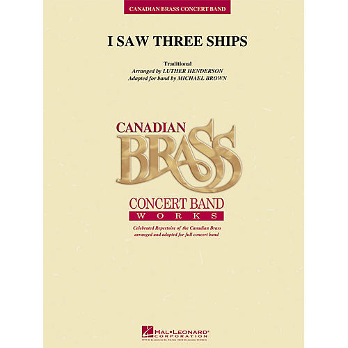 Hal Leonard I Saw Three Ships Concert Band Level 3 by Canadian Brass Arranged by Luther Henderson
