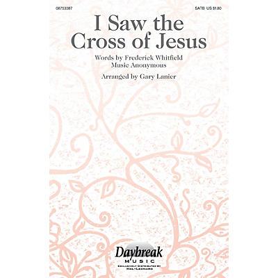 Daybreak Music I Saw the Cross of Jesus SATB arranged by Gary Lanier