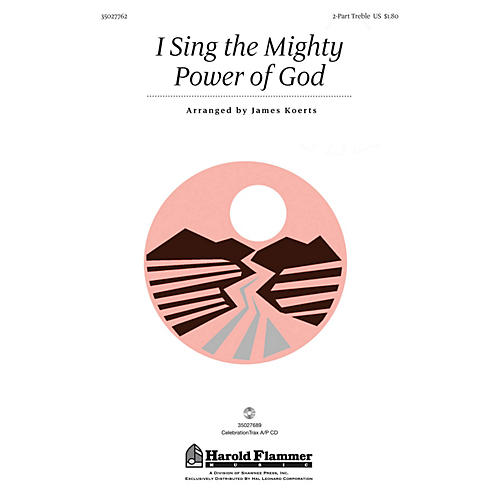 Shawnee Press I Sing the Mighty Power of God 2PT TREBLE arranged by James Koerts