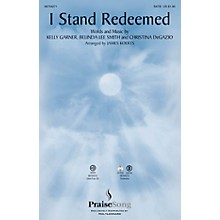 PraiseSong I Stand Redeemed SATB by Legacy Five arranged by James Koerts