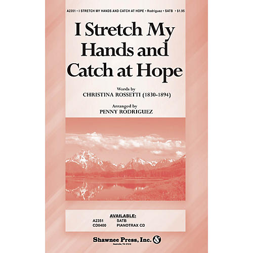 Shawnee Press I Stretch My Hands and Catch at Hope (Based on O Waly, Waly) SATB arranged by Penny Rodriguez