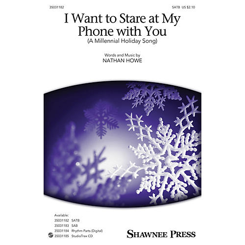 Shawnee Press I Want To Stare at My Phone With You (A Millennial Holiday Song) SATB composed by Nathan Howe