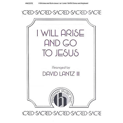 Hinshaw Music I Will Arise and Go to Jesus SATB arranged by David Lantz III