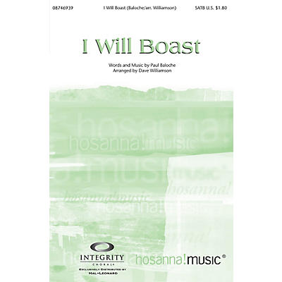 Integrity Music I Will Boast SATB by Paul Baloche Arranged by Dave Williamson