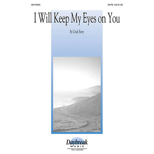 Daybreak Music I Will Keep My Eyes on You SATB composed by Cindy Berry