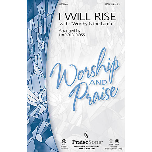PraiseSong I Will Rise (with Worthy Is the Lamb) SATB by Chris Tomlin arranged by Harold Ross