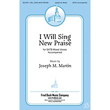 Fred Bock Music I Will Sing New Praise SATB composed by Joseph Martin