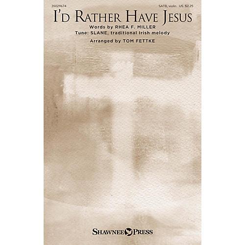 Shawnee Press I'd Rather Have Jesus SATB arranged by Tom Fettke