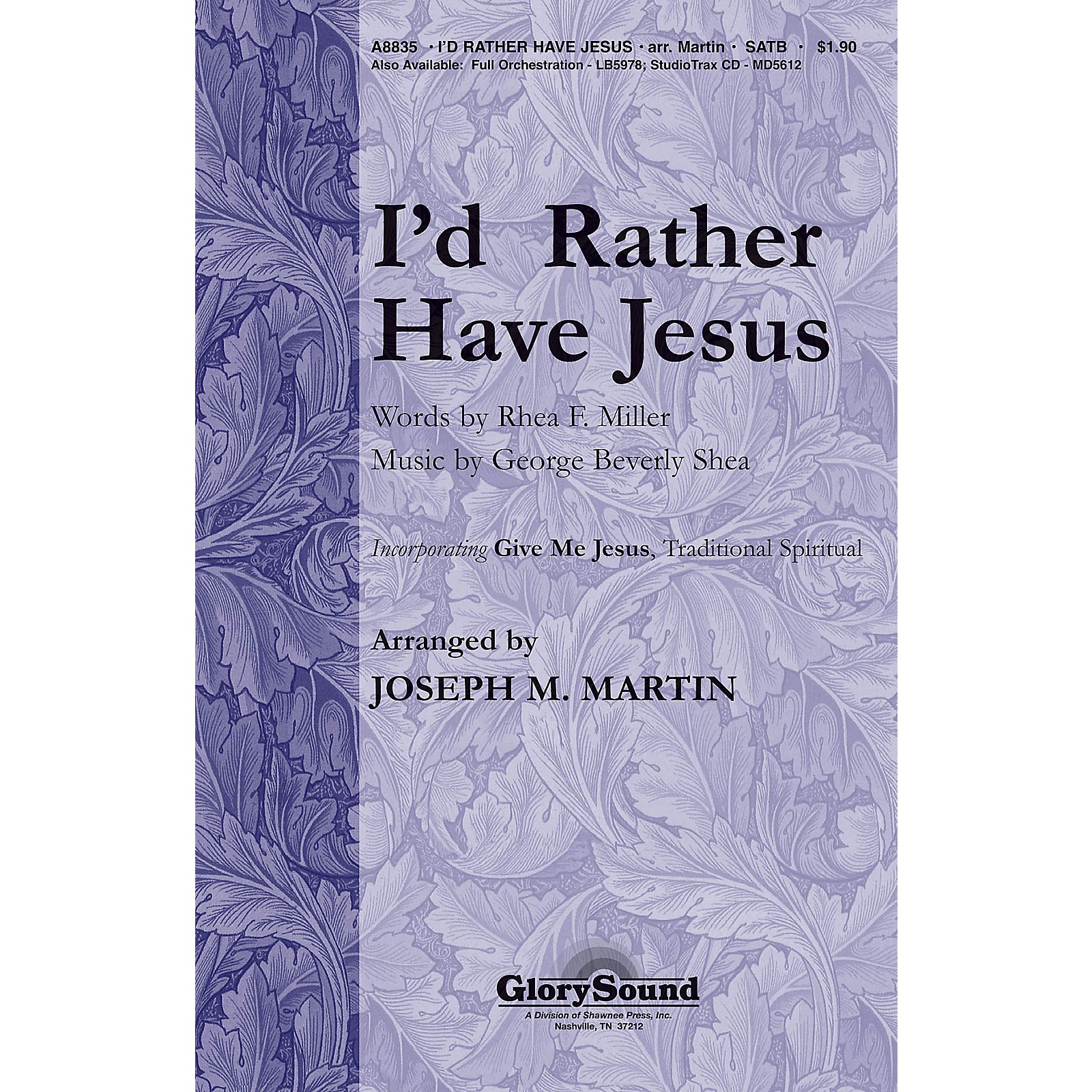 Shawnee Press I'd Rather Have Jesus (with Give Me Jesus) SATB by George Beverly Shea arranged by Joseph M. Martin