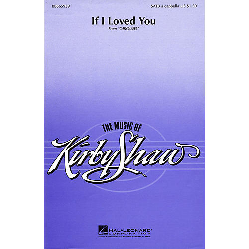 Hal Leonard If I Loved You (from Carousel) SATB a cappella arranged by Kirby Shaw