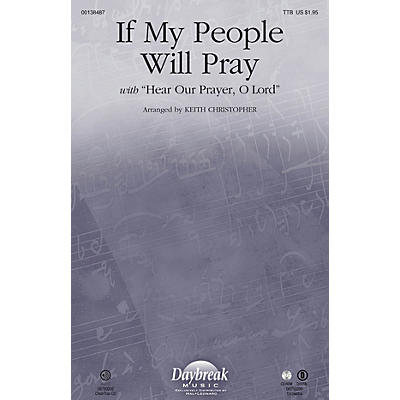 Daybreak Music If My People Will Pray (with Hear Our Prayer, O Lord) TTB arranged by Keith Christopher