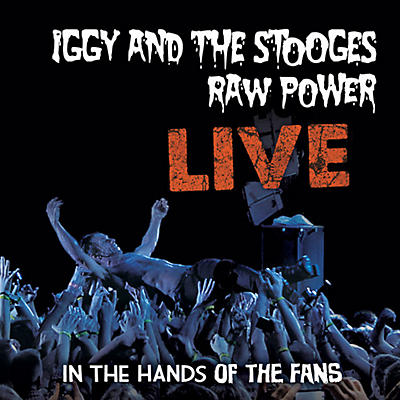 Iggy & The Stooges - Raw Power: Live
