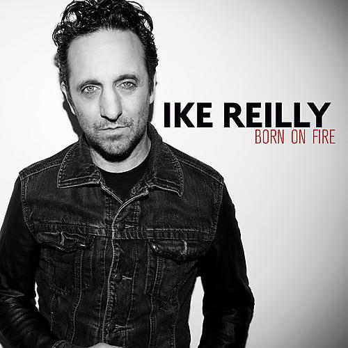 Alliance Ike Reilly - Born on Fire