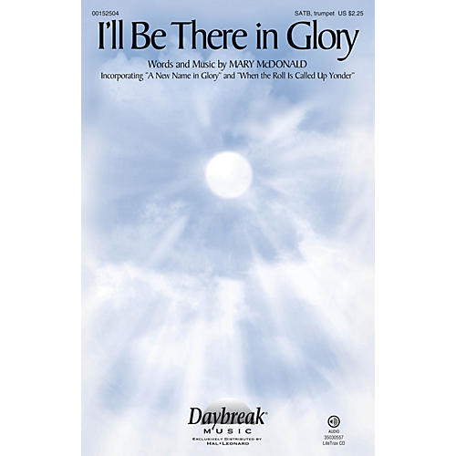 Daybreak Music I'll Be There in Glory SATB, TRUMPET composed by Mary McDonald