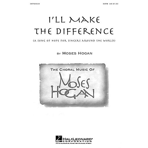 Hal Leonard I'll Make the Difference (A Song of Hope for Singers Around the World) SATB composed by Moses Hogan