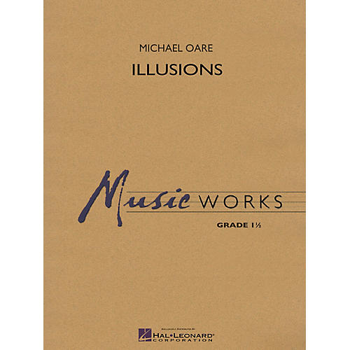 Hal Leonard Illusions Concert Band Level 1 Composed by Michael Oare