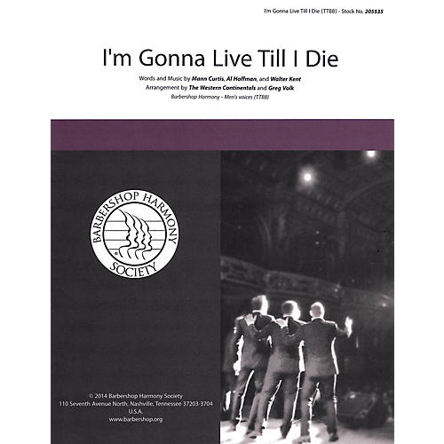Barbershop Harmony Society I'm Gonna Live 'Til I Die TTBB A Cappella arranged by Greg Volk