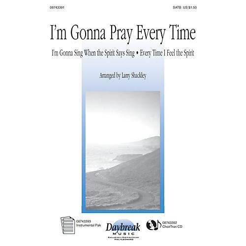 Hal Leonard I'm Gonna Pray Every Time SATB arranged by Larry Shackley