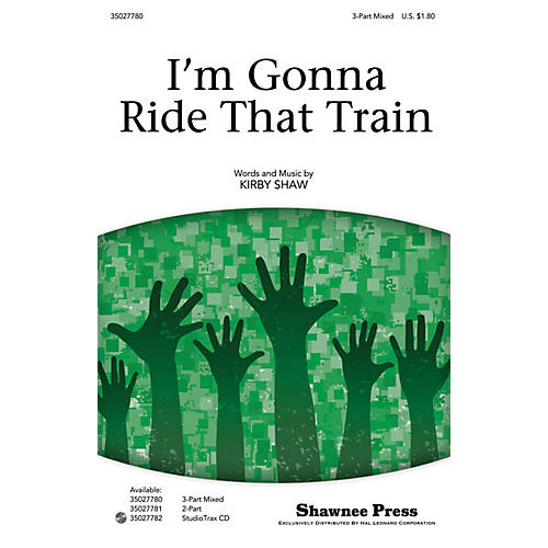 Shawnee Press I'm Gonna Ride That Train 3-Part Mixed composed by Kirby Shaw