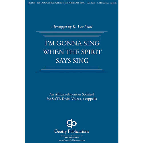 Gentry Publications I'm Gonna Sing When the Spirit Says Sing SATB DV A Cappella arranged by K. Lee Scott