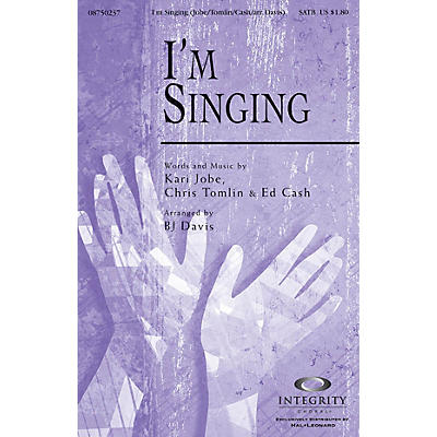 Integrity Choral I'm Singing SATB Arranged by BJ Davis