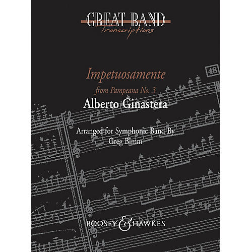 Boosey and Hawkes Impetuosamente (from Pampeana No. 3) Concert Band Composed by Alberto E. Ginastera Arranged by Greg Bimm