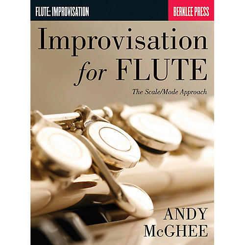 Berklee Press Improvisation for Flute (The Scale/Mode Approach) Berklee Guide Series Softcover Written by Andy McGhee
