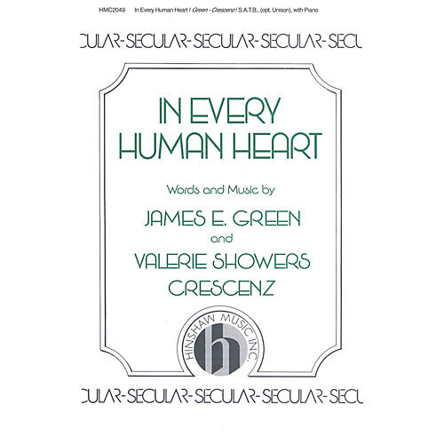 Hinshaw Music In Every Human Heart SATB composed by James E. Green