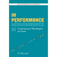 Applause Books In Performance (Contemporary Monologues for Teens) Applause Acting Series Series Softcover by JV Mercanti