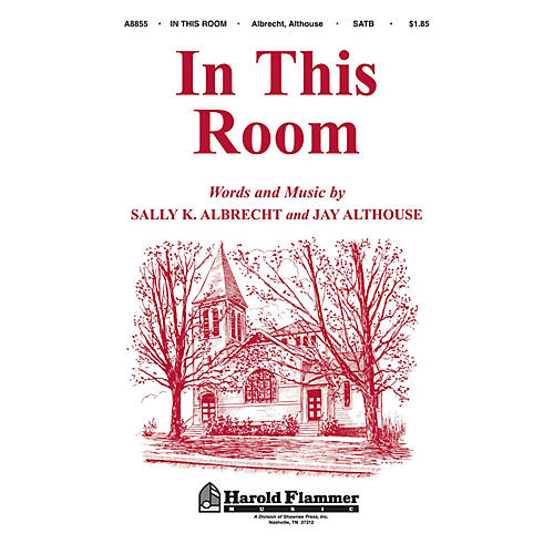 Shawnee Press In This Room SATB composed by Jay Althouse