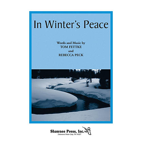 Shawnee Press In Winter's Peace SA(T)B composed by Tom Fettke