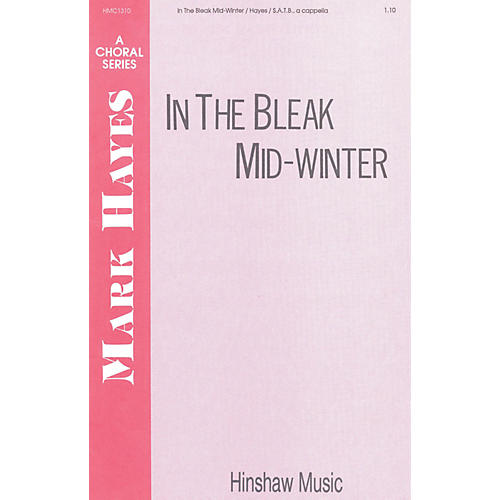 Hinshaw Music In the Bleak Mid-winter SATB composed by Mark Hayes