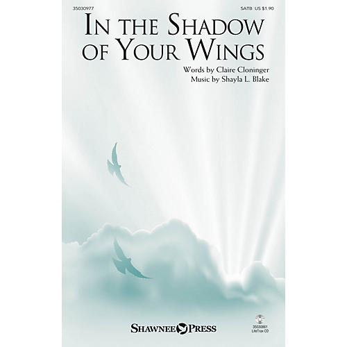 Shawnee Press In the Shadow of Your Wings SATB composed by Shayla L. Blake