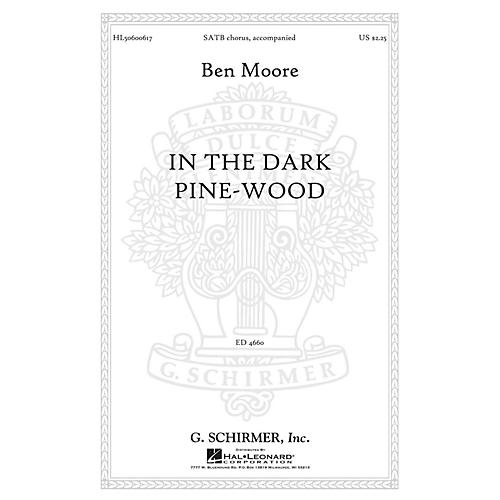 G. Schirmer In the dark pine-wood SATB composed by Ben Moore