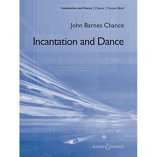 Boosey and Hawkes Incantation and Dance Concert Band Composed by John Barnes Chance