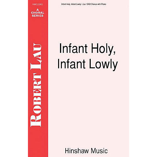 Hinshaw Music Infant Holy, Infant Lowly SAB arranged by Robert Lau