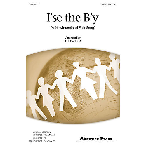 Shawnee Press I'se the B'y 2-Part arranged by Jill Gallina