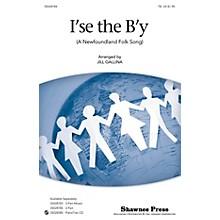 Shawnee Press I'se the B'y TB arranged by Jill Gallina
