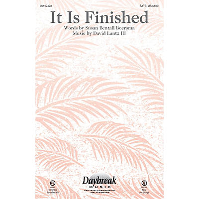 Daybreak Music It Is Finished SATB composed by David Lantz III