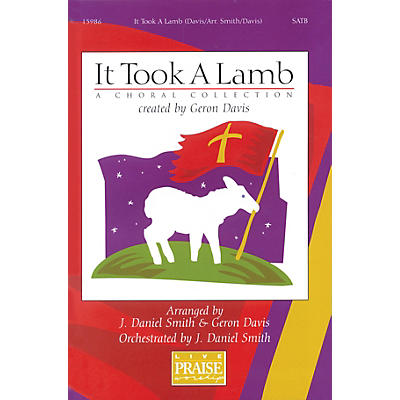 Integrity Music It Took A Lamb (A Choral Collection) SATB Arranged by J. Daniel Smith/Geron Davis