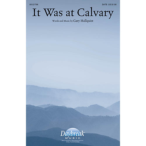 Daybreak Music It Was at Calvary SATB composed by Gary Hallquist