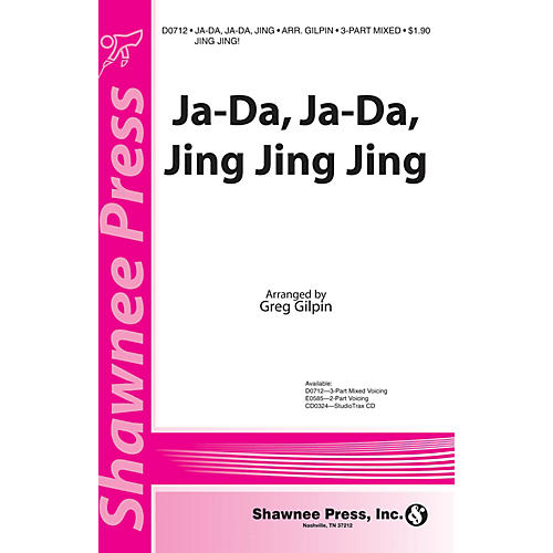 Shawnee Press Ja-Da, Ja-Da Jing Jing Jing! 3-Part Mixed arranged by Greg Gilpin