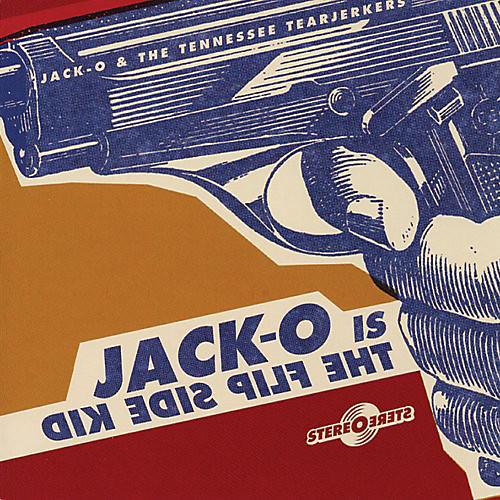 Alliance Jack-O & the Tearjerkers - Jack-O Is The Flip Side Kid