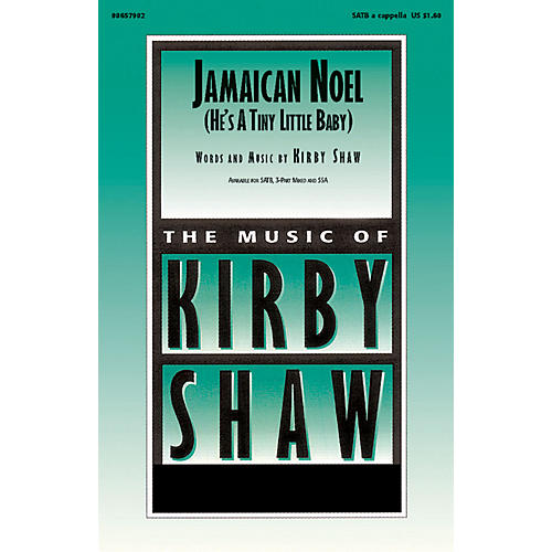 Hal Leonard Jamaican Noel (He's a Tiny Little Baby) SATB a cappella composed by Kirby Shaw