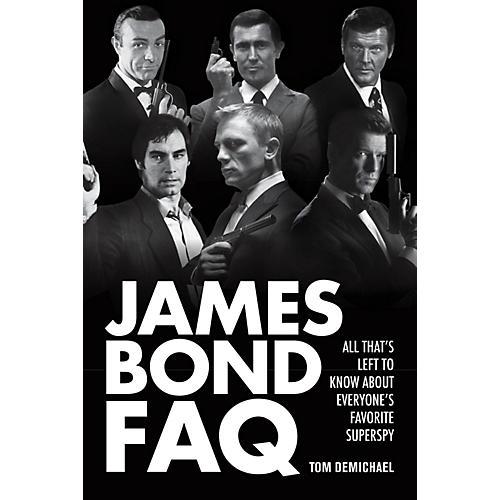 Applause Books James Bond FAQ FAQ Series Softcover Written by Tom DeMichael