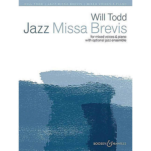 Boosey and Hawkes Jazz Missa Brevis (for mixed voices and piano with optional jazz ensemble) SATB composed by Will Todd