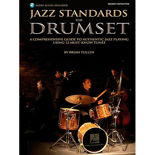 Hal Leonard Jazz Standards for Drumset - A Comprehensive Guide to Authentic Jazz Playing Using 12 Must-Know Tunes(Book/Online Audio)