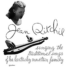 Jean Ritchie - Traditional Songs of Her Kentucky Mountain Family